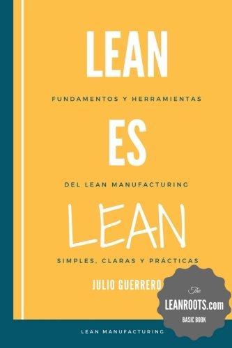 Lean es Lean: Principios y herramientas del Lean Manufacturing simples, claros y practicos por Julio Guerrero