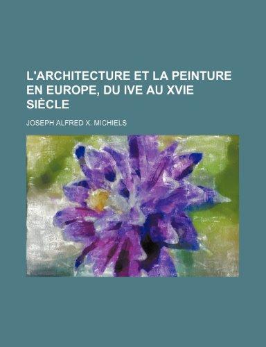 L'Architecture Et La Peinture En Europe, Du Ive Au Xvie Siecle