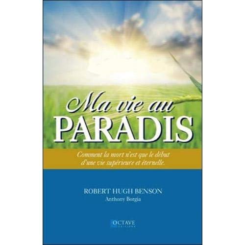 Ma vie au Paradis - Comment la mort n'est que le début d'une vie supérieure et éternelle