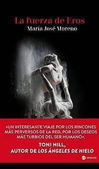 La fuerza de Eros par  María José Moreno