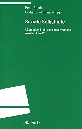 Soziale Selbsthilfe: Alternative, Ergänzung oder Methode sozialer Arbeit?