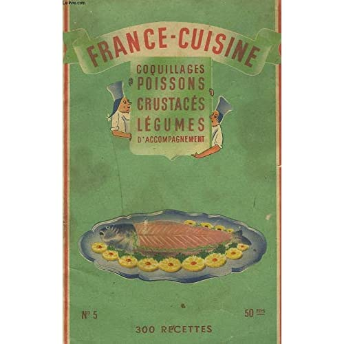 FRANCE-CUISINE N°5. 300 RECETTES COQUILLAGES, POISSONS, CRUSTACES, LEGUMES D'ACCOMPAGNEMENT.