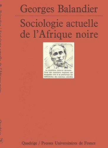Sociologie actuelle de l'Afrique noire : Dynamique sociale en Afrique centrale par Georges Balandier