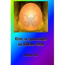 Vivre sa spiritualite au XXIeme siecle