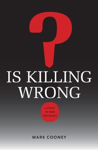 Is Killing Wrong?: A Study in Pure Sociology (Studies in Pure Sociology) Reprint edition by Cooney, Mark (2012) Paperback