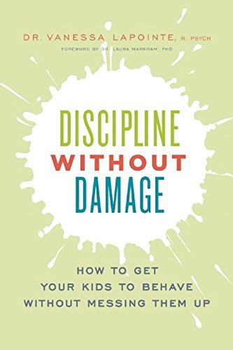 Discipline Without Damage: How to Get Your Kids to Behave Without Messing Them Up por Vanessa Lapointe