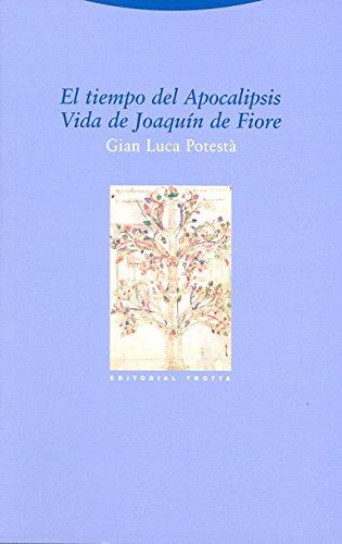 El tiempo del Apocalipsis. Vida de Joaquín de Fiore (Estructuras y Procesos. Religión) por Gian Luca Potestà