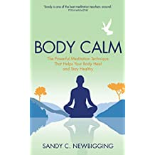 Body Calm: The Powerful Meditation Technique That Helps Your Body Heal and Stay Healthy