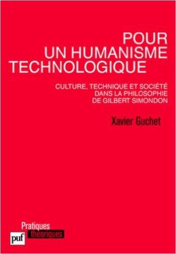 Pour un humanisme technologique. Culture, technique et socit dans la philosophie de Gilbert Simondon de Xavier Guchet ( 12 janvier 2010 )