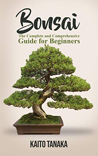 Bonsai: The Complete and Comprehensive Guide for Beginners (English Edition)