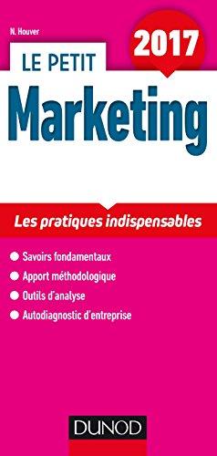 Le petit marketing : les pratiques indispensables / Nathalie Houver.- Paris : Dunod , DL 2017, cop. 2017