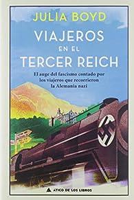 Viajeros en el Tercer Reich: El auge del fascismo contado por los viajeros que recorrieron la Alemania nazi par Julia Boyd