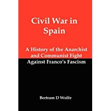 Civil War in Spain: A History of the Anarchist and Communist Fight Against Franco's Fascism by Bertram David Wolfe (2011-03-16)