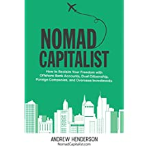 Nomad Capitalist: How to Reclaim Your Freedom with Offshore Bank Accounts, Dual Citizenship, Foreign Companies, and Overseas Investments (English Edition)