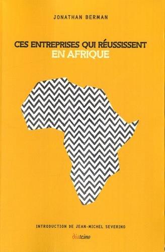Ces entreprises qui réussissent en Afrique par Jonathan Berman