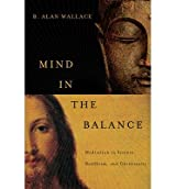 [(Mind in the Balance: Meditation in Science, Buddhism, and Christianity)] [ By (author) B. Alan Wallace ] [September, 2014]