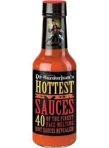Dr. Burnörium's Hottest Ever Sauces: 40 of the finest face-melting hot sauces revealed by Dr. Burnorium(2016-04-14) par  Dr. Burnorium (Relié)