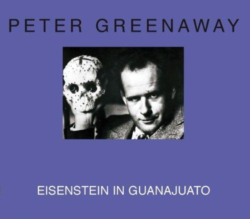 Peter Greenaway: Eisenstein in Guanajuato by Greenaway, Peter (2014) Paperback