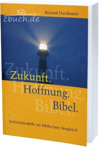 Zukunft. Hoffnung. Bibel: Endzeitmodelle im biblischen Vergleich
