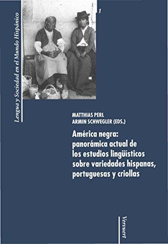 América negra: panorámica actual de los estudios lingüísticos sobre variedades hispanas, portuguesas y criollas (Lengua y Sociedad en el Mundo Hispánico nº 1)