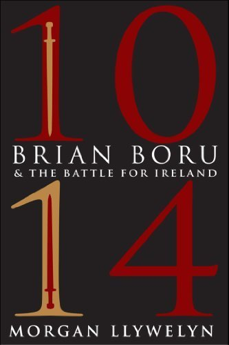 1014: Brian Boru & the Battle for Ireland by Morgan Llywelyn (2014-09-01)