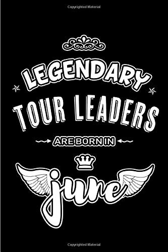 Legendary Tour Leaders are born in June: Blank Lined 6x9  travel Journal/Notebooks as Appreciation day, Birthday, Welcome, Farewell, Thanks giving, ... / office co workers,bosses,friends & family (Hotels Th In)