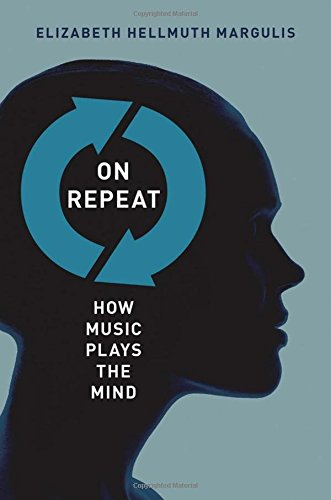 On Repeat: How Music Plays the Mind por Elizabeth Hellmuth Margulis