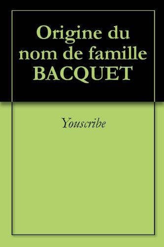 Origine du nom de famille BACQUET (Oeuvres courtes) par Youscribe