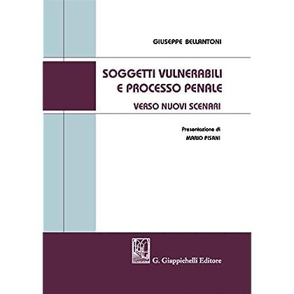 Soggetti Vulnerabili E Processo Penale. Verso Nuovi Scenari