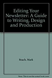 Editing Your Newsletter: A Guide to Writing, Design and Production