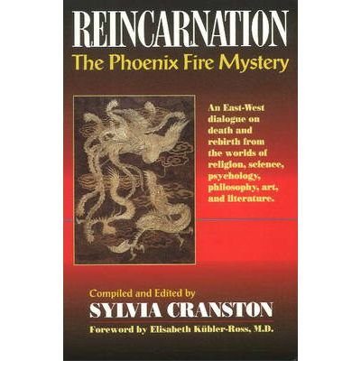 Reincarnation: The Phoenix Fire Mystery: An East-West Dialogue on Death & Rebirth from the Worlds of Religion, Science, Psychology, Philosophy (Paperback) - Common