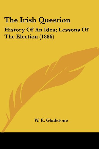 The Irish Question: History of an Idea; Lessons of the Election (1886)