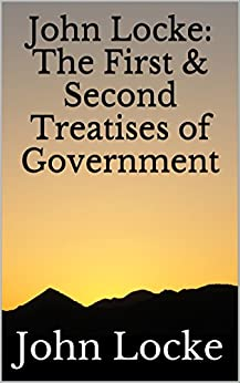 The First & Second Treatises of Government by [Locke, John]