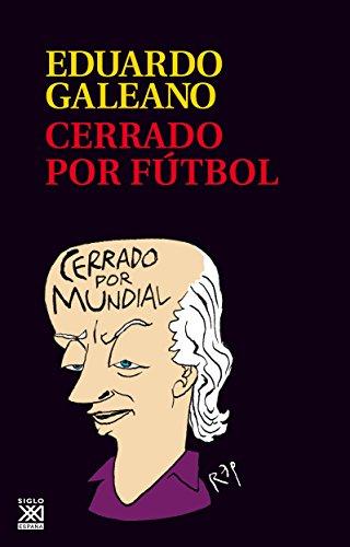Cerrado por fútbol (Biblioteca Eduardo Galeano) por Eduardo Galeano