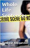 Whole Life Sentences (True Crimes Book 16)