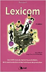 Lexicom : Les 3 500 mots du marketing publicitaire, de la communication et des techniques de production de Alain Milon,Serge-Henri Saint-Michel,Nicolas Péchenart (Collaborateur) ( 1 janvier 2011 )