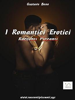 I Romantici Erotici - Racconti Piccanti (Italian Edition) by [Gustavo Bene]