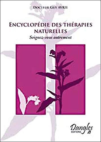 Encyclopédie des thérapies naturelles : Soignez-vous autrement par Guy Avril