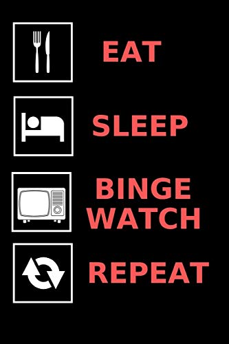 Eat, Sleep, Binge Watch, Repeat: Lined notebook, notepad to write in. Funny gift or alternative to a card