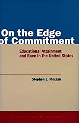 On the Edge of Commitment: Educational Attainment and Race in the United States (Studies in Social Inequality) by Stephen L. Morgan (2005-02-14)