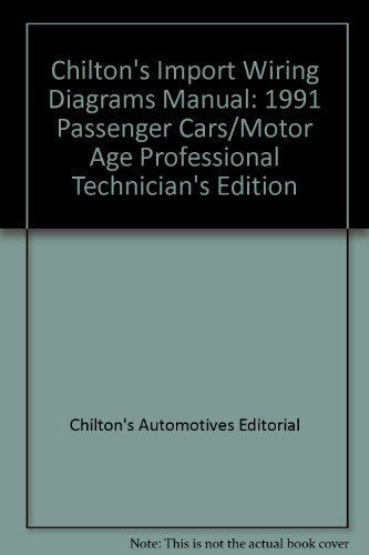 Chilton's Import Wiring Diagrams Manual: 1991 Passenger Cars/Motor Age Professional Technician's Edition