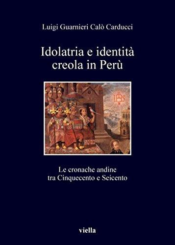 Idolatria e identità creola in Perù: Le cronache andine tra Cinquecento e Seicento (I libri di Viella)