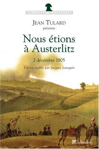 Nous étions à Austerlitz : 2 décembre 1805 par Jean Tulard