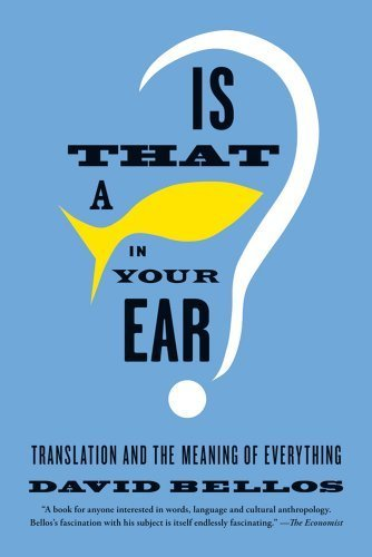 Is That a Fish in Your Ear?: Translation and the Meaning of Everything by Bellos, David (2012) Paperback