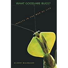 What Good Are Bugs?: Insects in the Web of Life by Gilbert Waldbauer (2004-10-25)