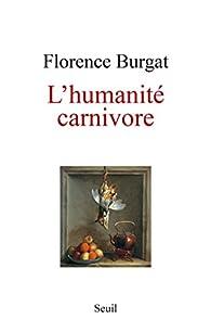 L'humanité carnivore par Florence Burgat