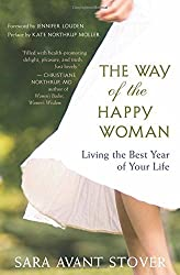The Way of the Happy Woman: Living the Best Year of Your Life by Sara Avant Stover (2011-05-19)