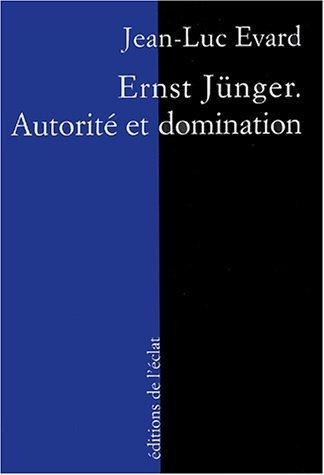 Ernst Jnger : Autorit et domination de Jean-Luc Evard (27 aot 2004) Broch