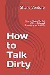 Idea Regalo - How to Talk Dirty: How to Master the Art of Dirty Talk and Improve your Sex Life