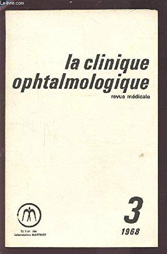 LA CLINIQUE OPHTALMOLOGIQUE - REVUE MEDICALE N°3 1968 : MOYENS D'EXPLORATION + HYPERTONIE OCULAIRE + UVEE ANTERIEURE + GENETIQUE + PATHOLOGIE GENERALE.